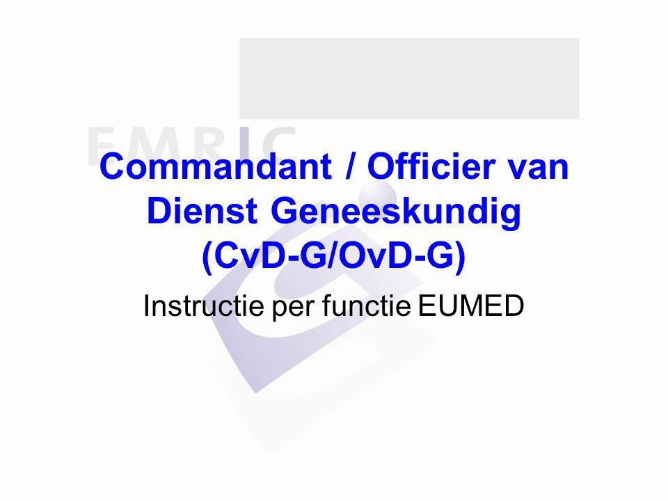 Commandant / Officier van Dienst Geneeskundig (CvD-G/OvD-G) Instructie per functie EUMED