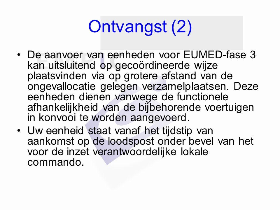 Ontvangst (2) De aanvoer van eenheden voor EUMED-fase 3 kan uitsluitend op gecoördineerde wijze plaatsvinden via op grotere afstand van de ongevalloca