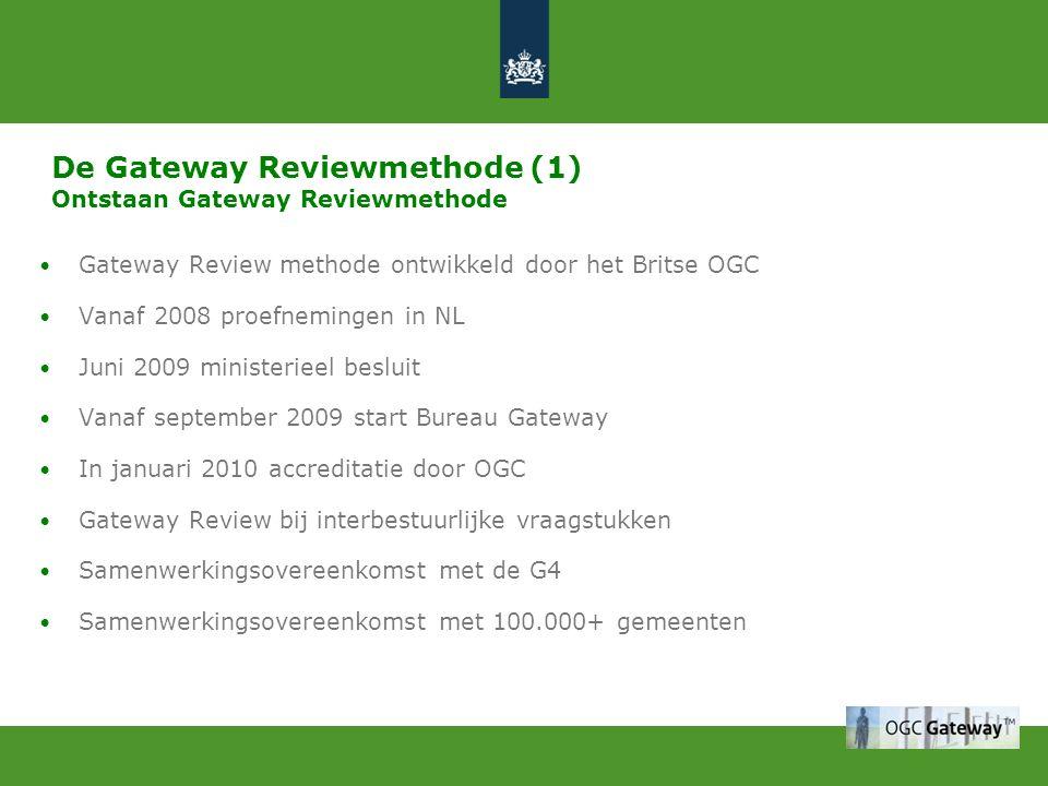 De Gateway Reviewmethode (1) Ontstaan Gateway Reviewmethode Gateway Review methode ontwikkeld door het Britse OGC Vanaf 2008 proefnemingen in NL Juni