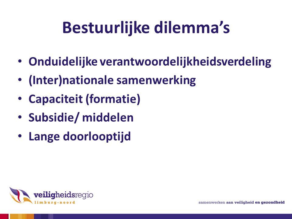 Bestuurlijke dilemma's Onduidelijke verantwoordelijkheidsverdeling (Inter)nationale samenwerking Capaciteit (formatie) Subsidie/ middelen Lange doorlooptijd