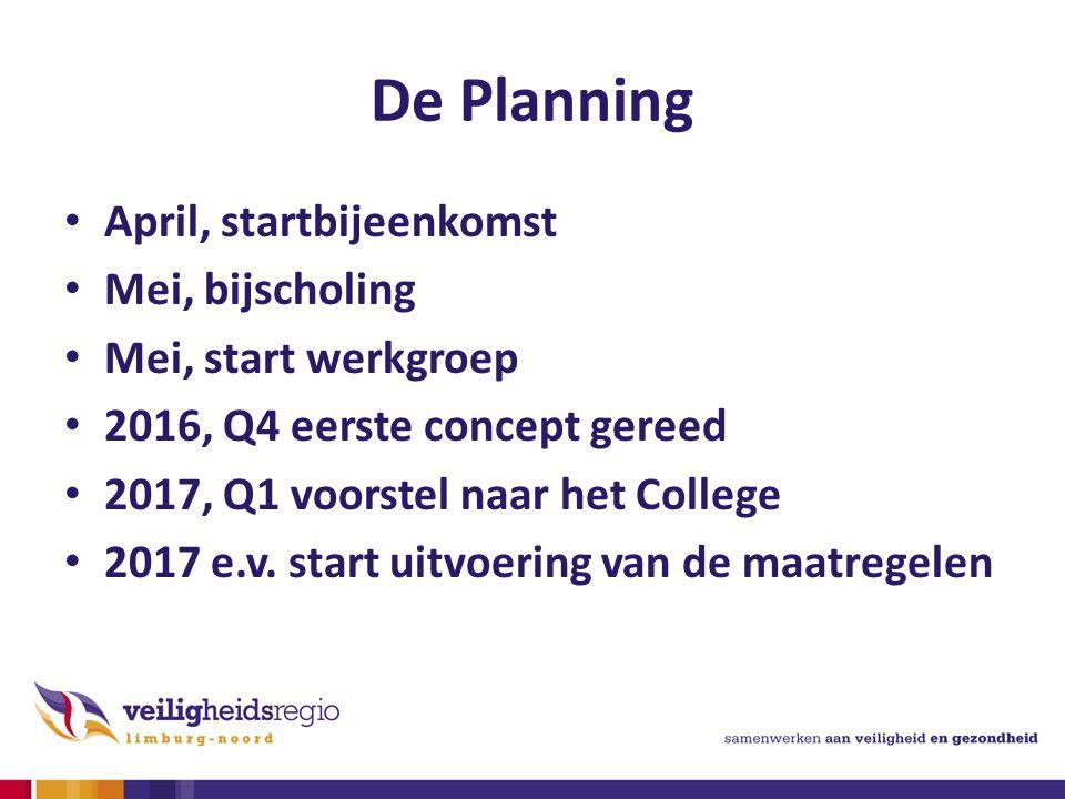 De Planning April, startbijeenkomst Mei, bijscholing Mei, start werkgroep 2016, Q4 eerste concept gereed 2017, Q1 voorstel naar het College 2017 e.v.