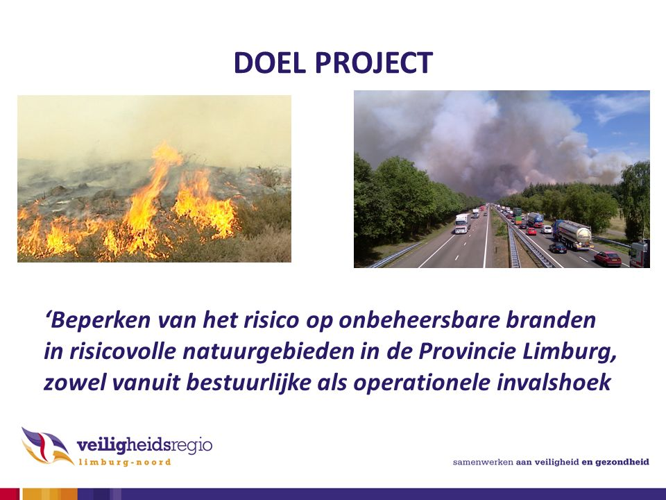 DOEL PROJECT 'Beperken van het risico op onbeheersbare branden in risicovolle natuurgebieden in de Provincie Limburg, zowel vanuit bestuurlijke als operationele invalshoek