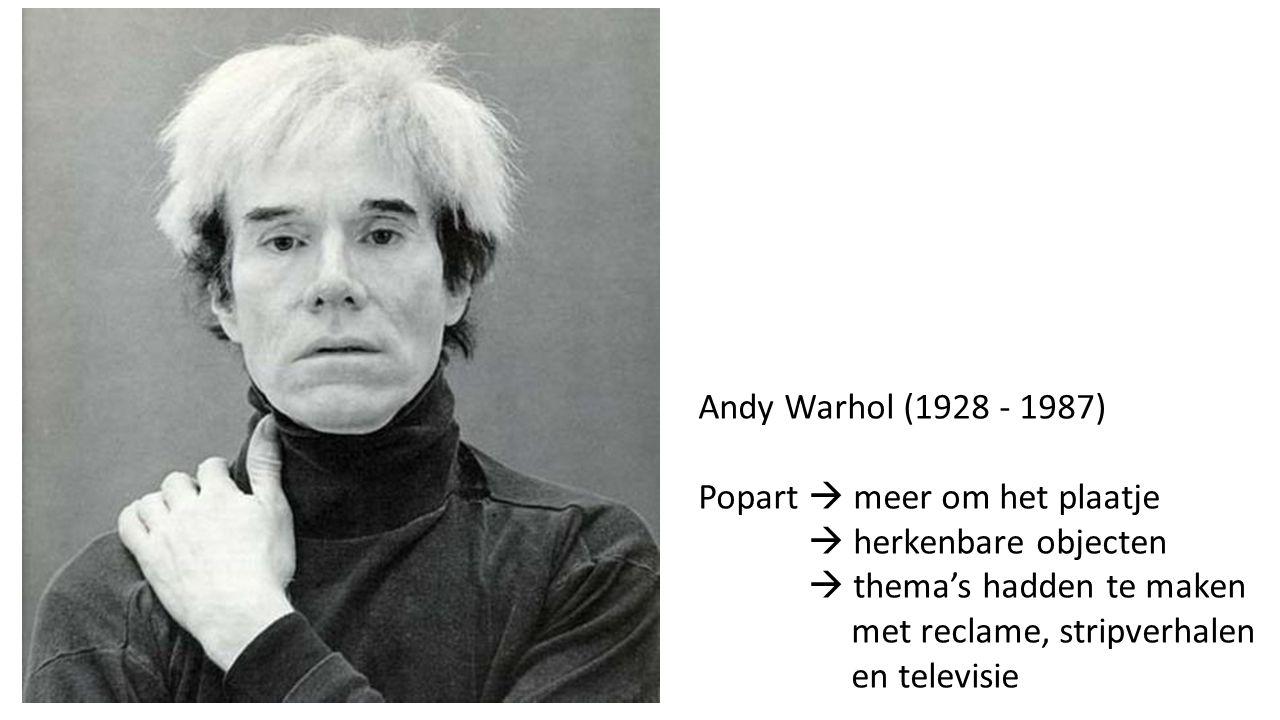 Andy Warhol (1928 - 1987) Popart  meer om het plaatje  herkenbare objecten  thema's hadden te maken met reclame, stripverhalen en televisie