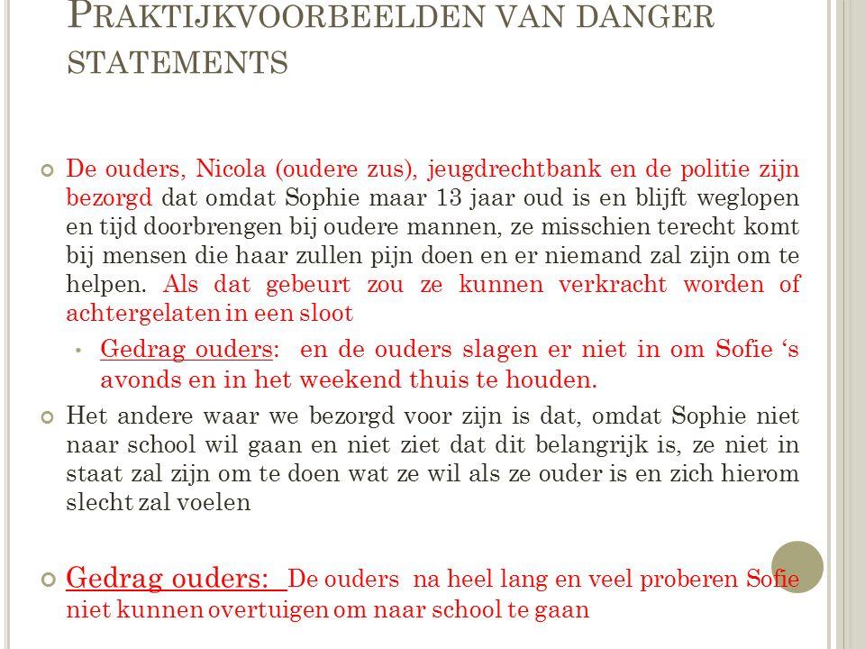P RAKTIJKVOORBEELDEN VAN DANGER STATEMENTS De ouders, Nicola (oudere zus), jeugdrechtbank en de politie zijn bezorgd dat omdat Sophie maar 13 jaar oud