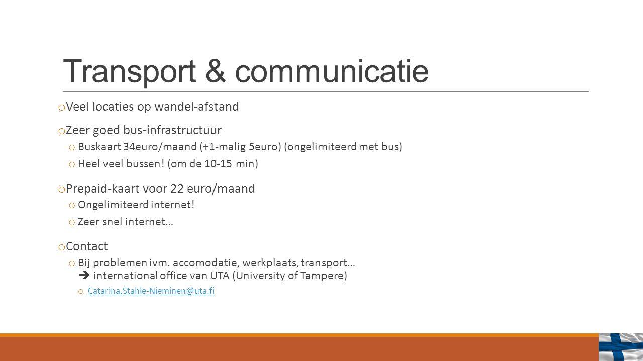 Transport & communicatie o Veel locaties op wandel-afstand o Zeer goed bus-infrastructuur o Buskaart 34euro/maand (+1-malig 5euro) (ongelimiteerd met bus) o Heel veel bussen.
