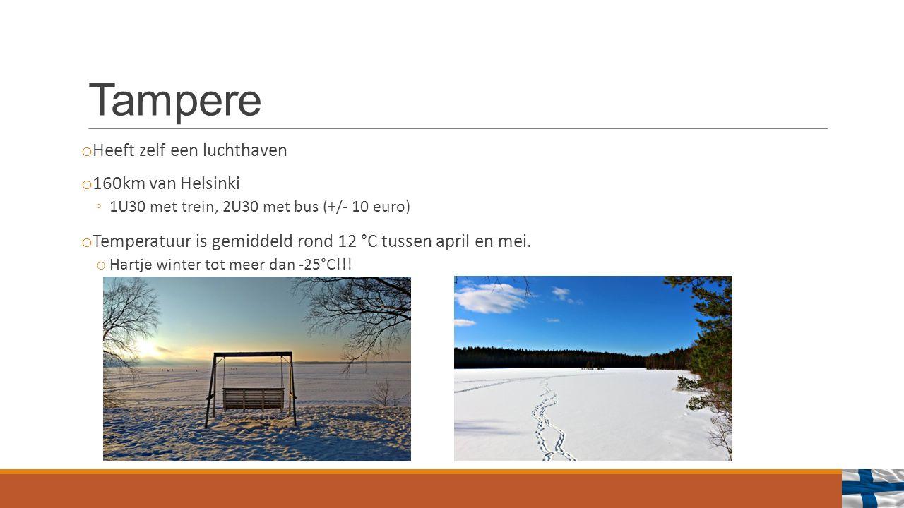 Tampere o Heeft zelf een luchthaven o 160km van Helsinki ◦1U30 met trein, 2U30 met bus (+/- 10 euro) o Temperatuur is gemiddeld rond 12 °C tussen april en mei.