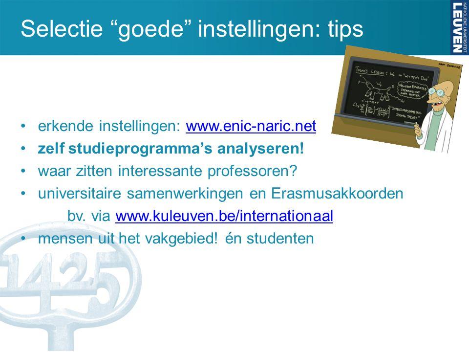 Selectie goede instellingen: tips erkende instellingen: www.enic-naric.netwww.enic-naric.net zelf studieprogramma's analyseren.