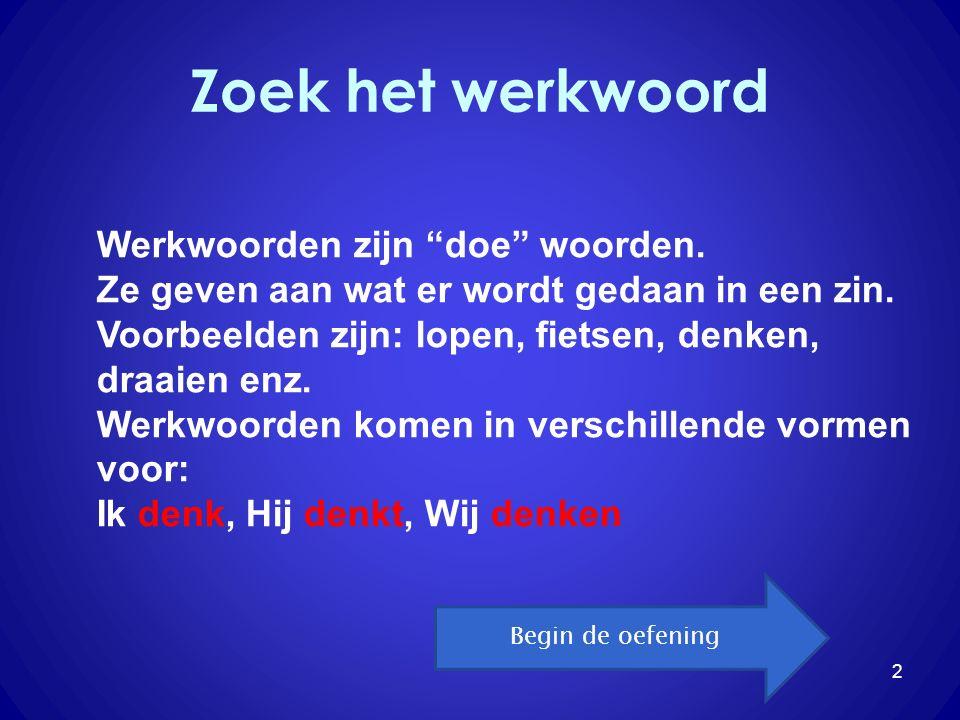 Zoek het werkwoord 2 Werkwoorden zijn doe woorden.