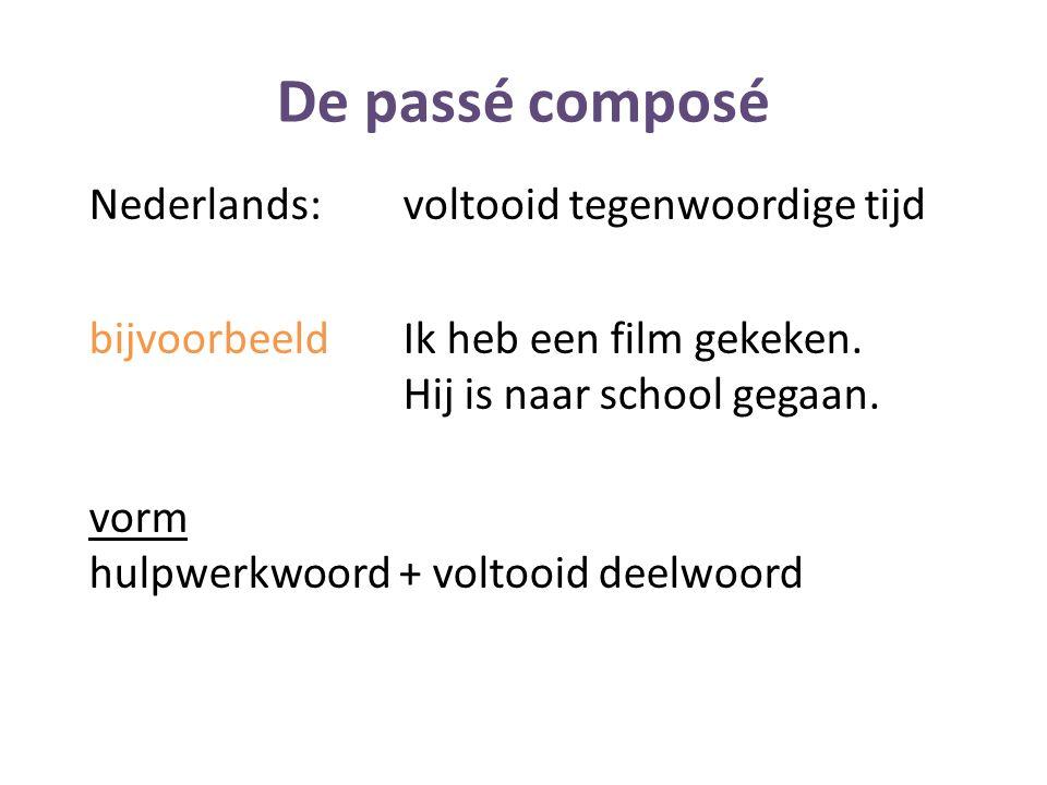 De passé composé Nederlands:voltooid tegenwoordige tijd bijvoorbeeldIk heb een film gekeken. Hij is naar school gegaan. vorm hulpwerkwoord + voltooid