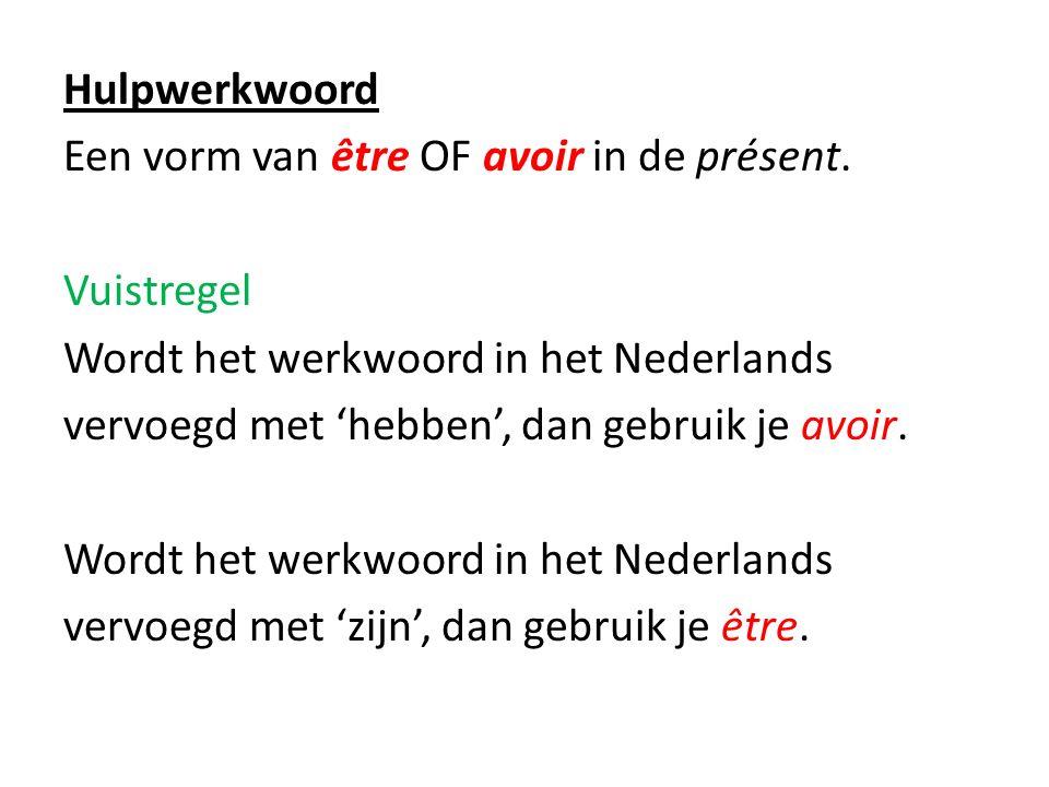 Hulpwerkwoord Een vorm van être OF avoir in de présent. Vuistregel Wordt het werkwoord in het Nederlands vervoegd met 'hebben', dan gebruik je avoir.