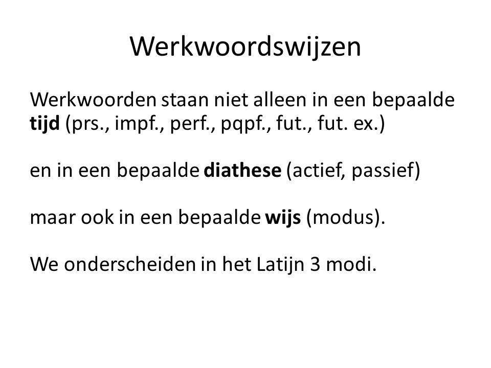Werkwoordswijzen Werkwoorden staan niet alleen in een bepaalde tijd (prs., impf., perf., pqpf., fut., fut.