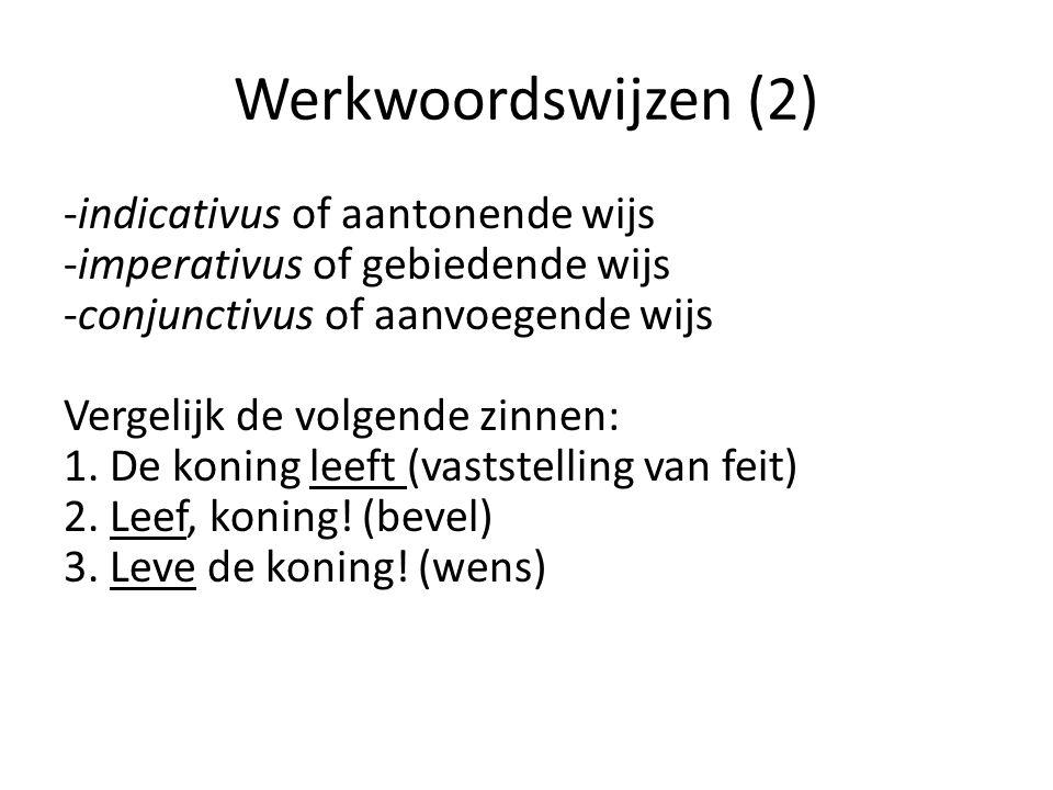 Werkwoordswijzen (2) -indicativus of aantonende wijs -imperativus of gebiedende wijs -conjunctivus of aanvoegende wijs Vergelijk de volgende zinnen: 1.