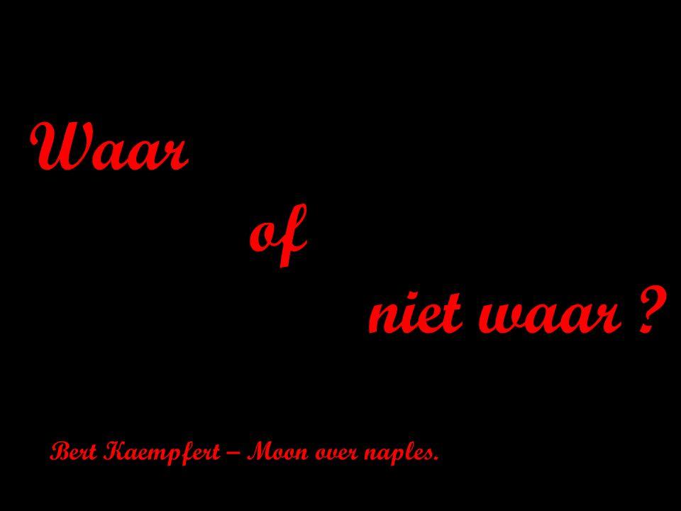 Bert Kaempfert – Moon over naples. Waar of niet waar ?
