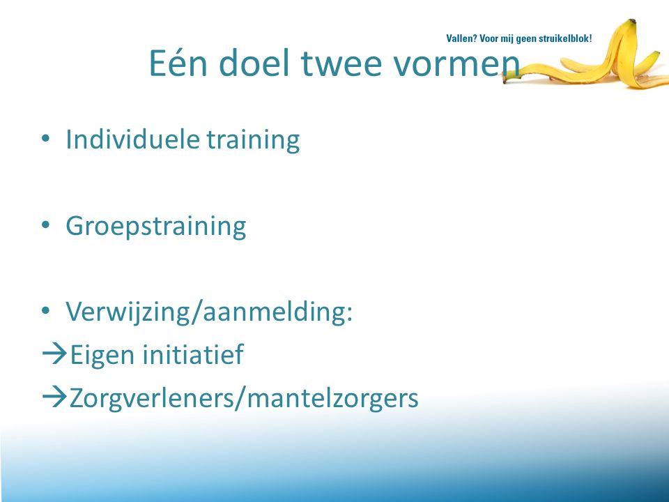 Eén doel twee vormen Individuele training Groepstraining Verwijzing/aanmelding:  Eigen initiatief  Zorgverleners/mantelzorgers