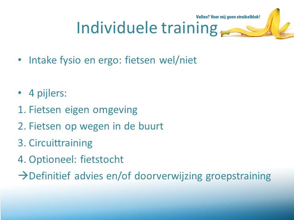 Individuele training Intake fysio en ergo: fietsen wel/niet 4 pijlers: 1.Fietsen eigen omgeving 2.Fietsen op wegen in de buurt 3.Circuittraining 4.Optioneel: fietstocht  Definitief advies en/of doorverwijzing groepstraining