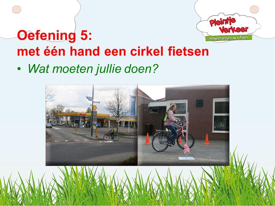 Oefening 5: met één hand een cirkel fietsen Wat moeten jullie doen?