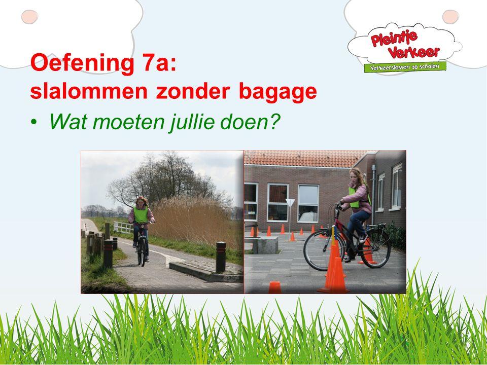 Oefening 7a: slalommen zonder bagage Wat moeten jullie doen?