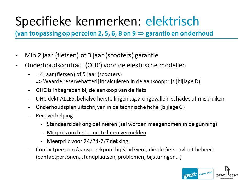 Specifieke kenmerken: elektrisch (van toepassing op percelen 2, 5, 6, 8 en 9 => garantie en onderhoud -Min 2 jaar (fietsen) of 3 jaar (scooters) garan