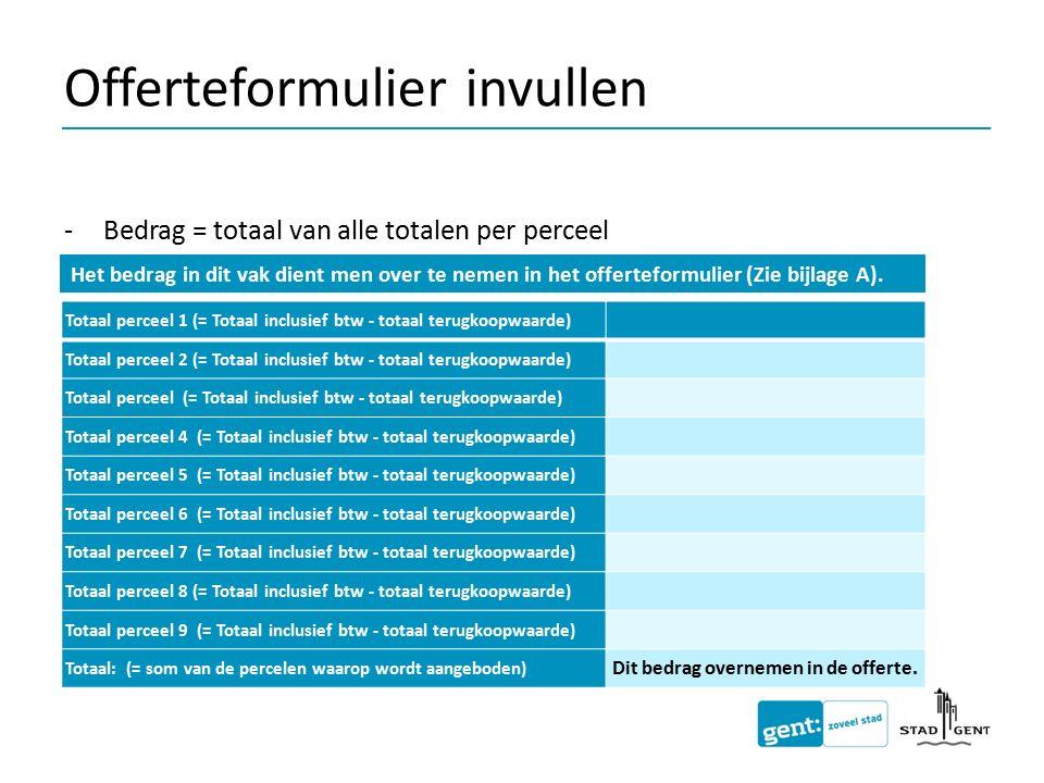 Offerteformulier invullen -Bedrag = totaal van alle totalen per perceel Het bedrag in dit vak dient men over te nemen in het offerteformulier (Zie bij