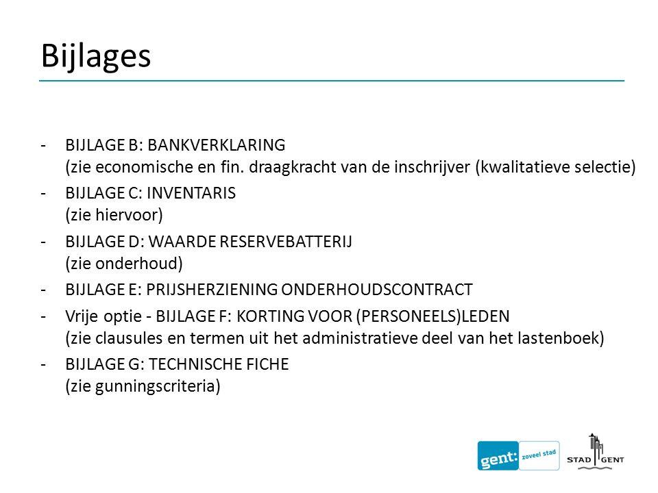 Bijlages -BIJLAGE B: BANKVERKLARING (zie economische en fin. draagkracht van de inschrijver (kwalitatieve selectie) -BIJLAGE C: INVENTARIS (zie hiervo