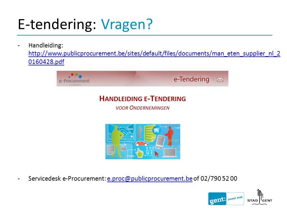E-tendering: Vragen? -Handleiding: http://www.publicprocurement.be/sites/default/files/documents/man_eten_supplier_nl_2 0160428.pdf http://www.publicp