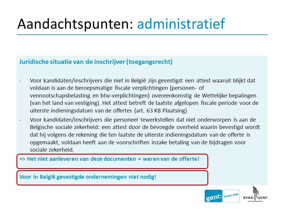 Juridische situatie van de inschrijver (toegangsrecht) -Voor kandidaten/inschrijvers die niet in België zijn gevestigd: een attest waaruit blijkt dat
