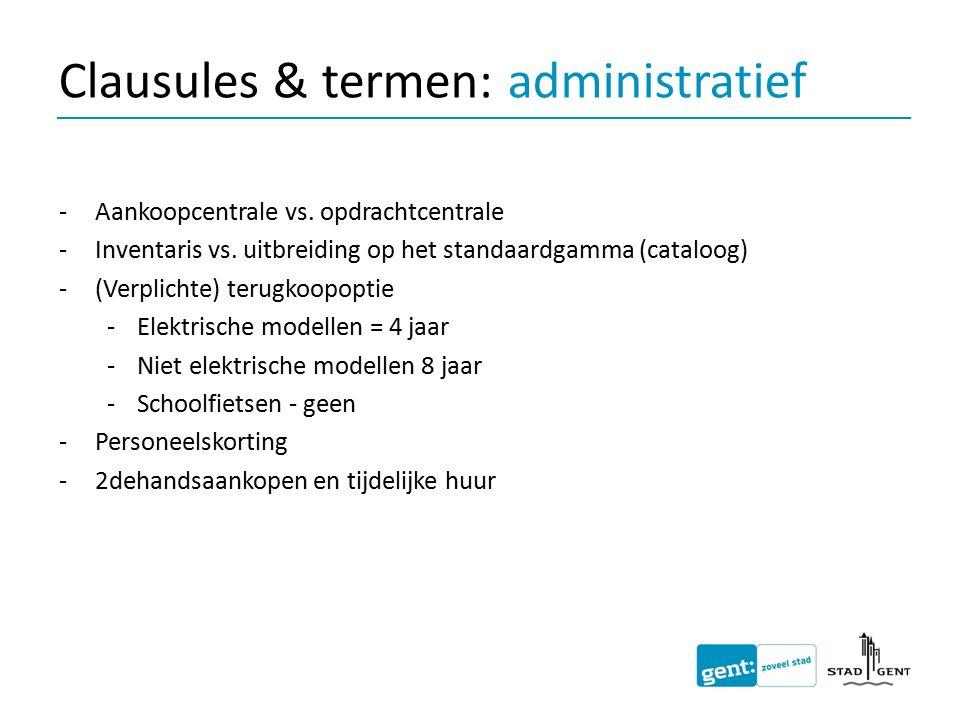Clausules & termen: administratief -Aankoopcentrale vs. opdrachtcentrale -Inventaris vs. uitbreiding op het standaardgamma (cataloog) -(Verplichte) te