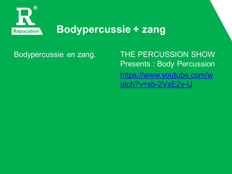 Bodypercussie + zang Bodypercussie en zang.THE PERCUSSION SHOW Presents : Body Percussion https://www.youtube.com/w atch v=sb-2VsE2y-U