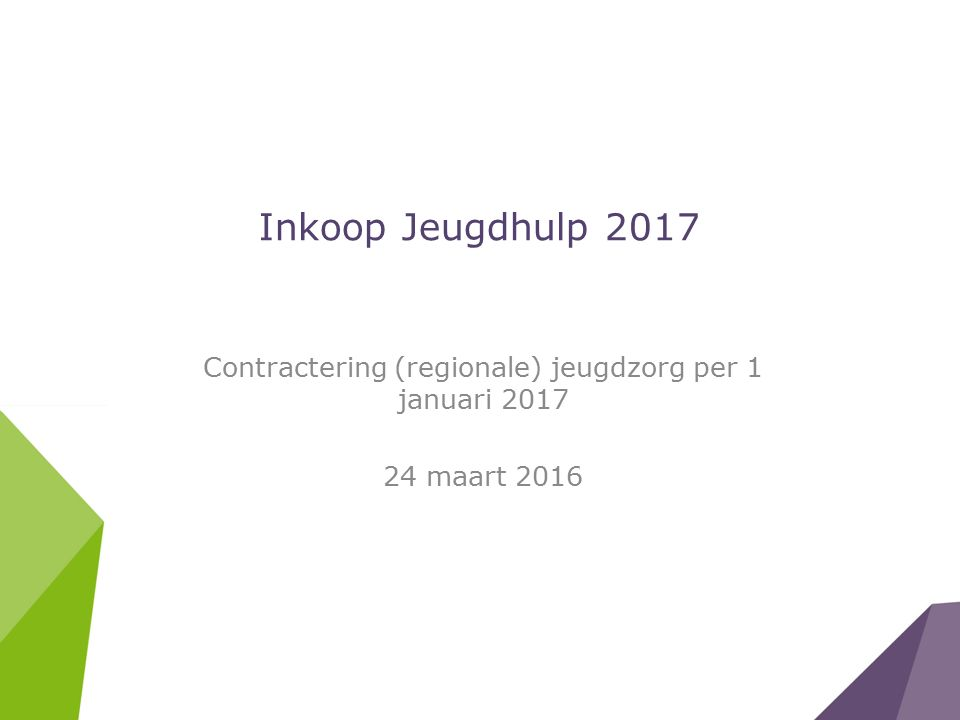 Inkoop Jeugdhulp 2017 Contractering (regionale) jeugdzorg per 1 januari 2017 24 maart 2016