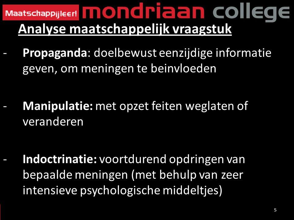 5 -Propaganda: doelbewust eenzijdige informatie geven, om meningen te beinvloeden -Manipulatie: met opzet feiten weglaten of veranderen -Indoctrinatie