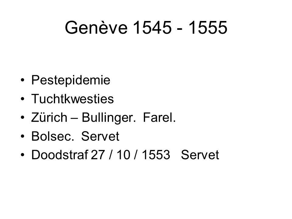 Genève 1555 - 1564 Strenge leefregels 1559 de Academie – grote invloed Confessio Gallicana Recht van opstand.