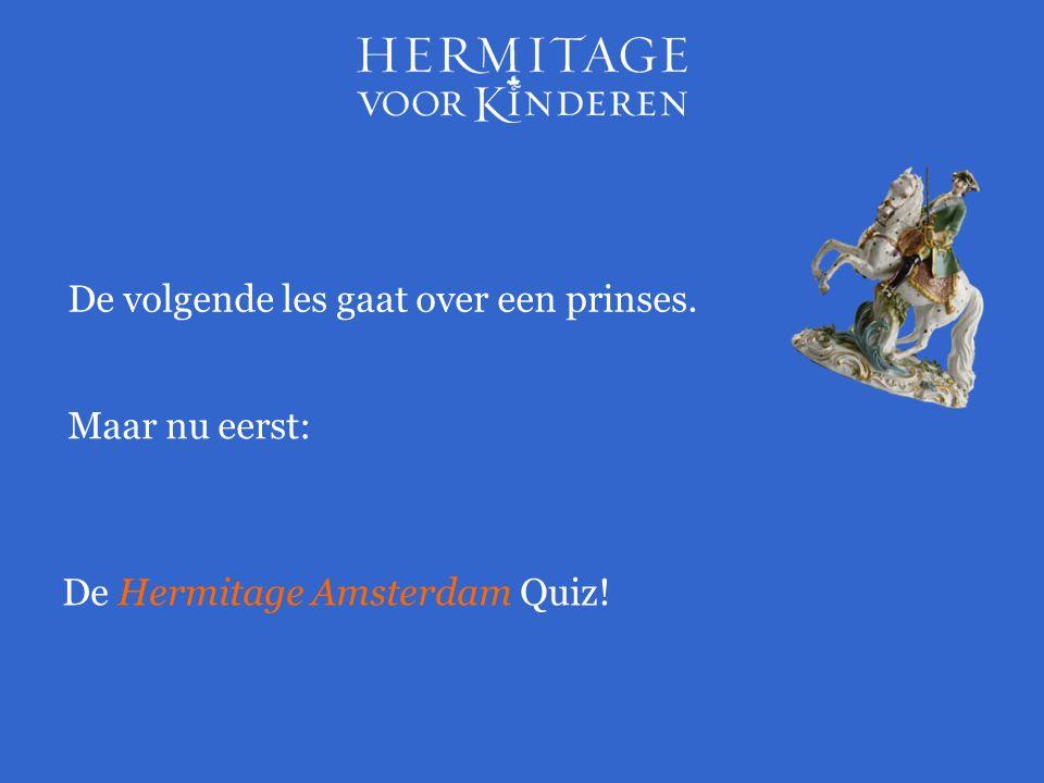 Maar nu eerst: De Hermitage Amsterdam Quiz! De volgende les gaat over een prinses.
