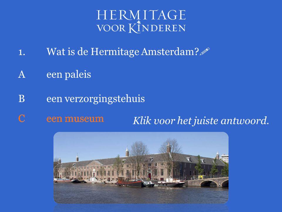 1.Wat is de Hermitage Amsterdam.  Klik voor het juiste antwoord.