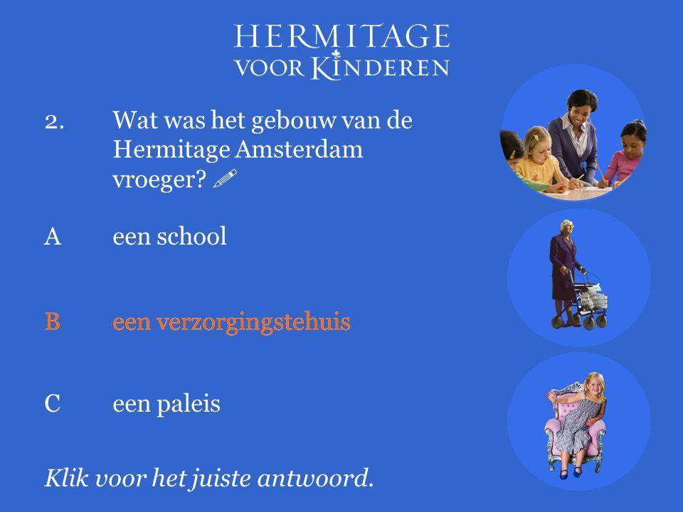 2.Wat was het gebouw van de Hermitage Amsterdam vroeger.