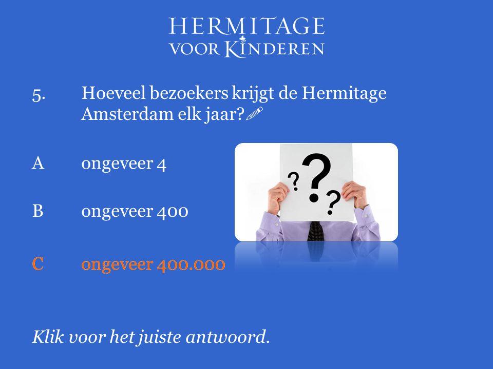 5.Hoeveel bezoekers krijgt de Hermitage Amsterdam elk jaar.