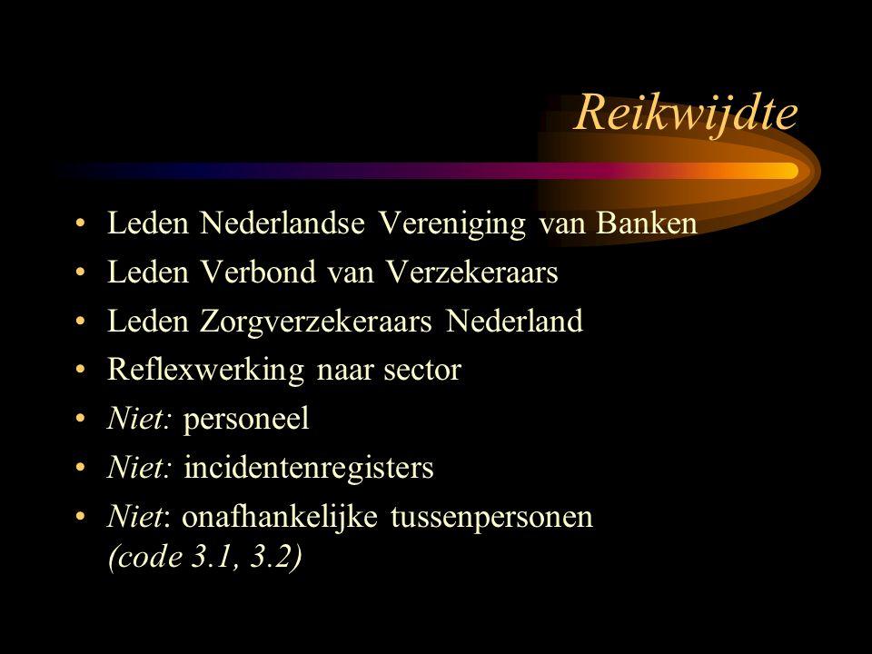 Reikwijdte Leden Nederlandse Vereniging van Banken Leden Verbond van Verzekeraars Leden Zorgverzekeraars Nederland Reflexwerking naar sector Niet: personeel Niet: incidentenregisters Niet: onafhankelijke tussenpersonen (code 3.1, 3.2)