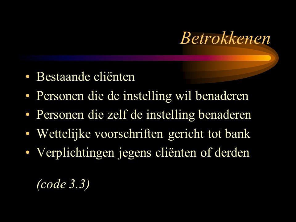 Betrokkenen Bestaande cliënten Personen die de instelling wil benaderen Personen die zelf de instelling benaderen Wettelijke voorschriften gericht tot bank Verplichtingen jegens cliënten of derden (code 3.3)