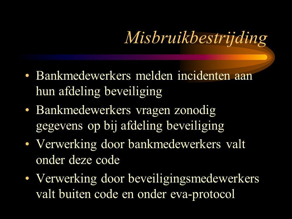 Misbruikbestrijding Bankmedewerkers melden incidenten aan hun afdeling beveiliging Bankmedewerkers vragen zonodig gegevens op bij afdeling beveiliging