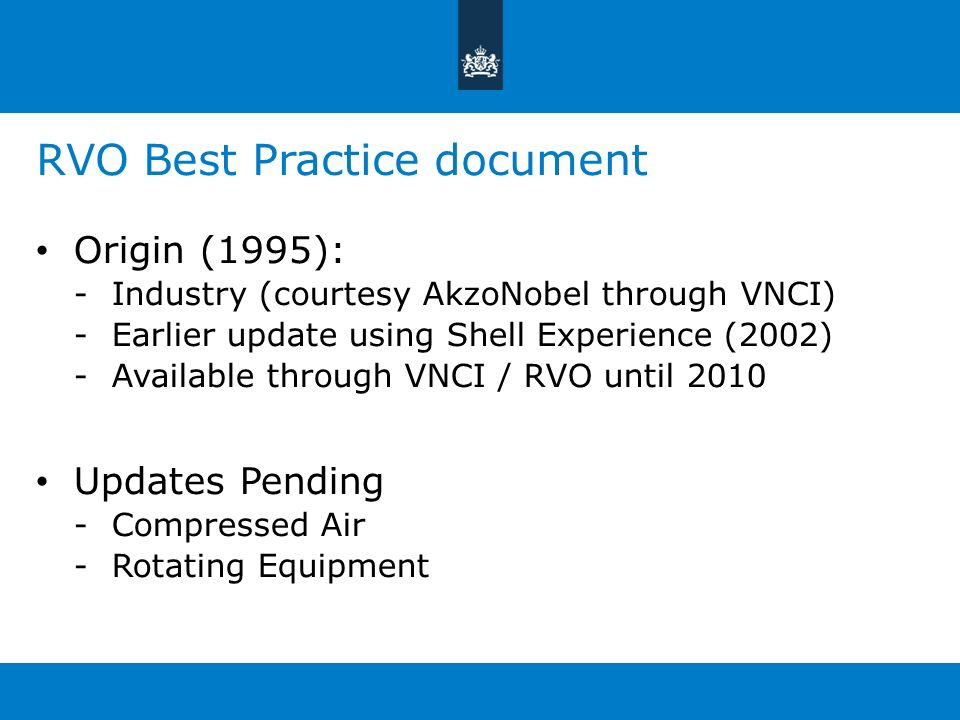 RVO Best Practice document Origin (1995): -Industry (courtesy AkzoNobel through VNCI) -Earlier update using Shell Experience (2002) -Available through