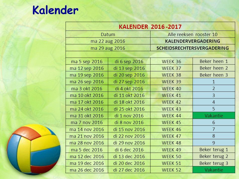 Kalender KALENDER 2016 -2017 Datum Alle reeksen rooster 10 ma 22 aug 2016KALENDERVERGADERING ma 29 aug 2016SCHEIDSRECHTERSVERGADERING ma 5 sep 2016di