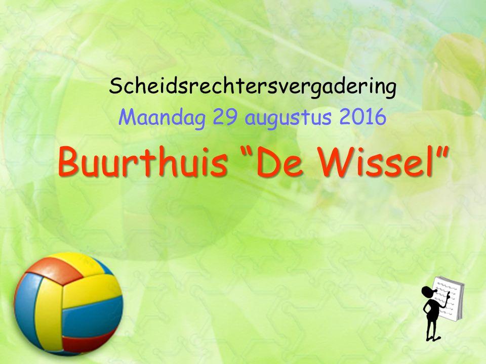 Scheidsrechtersvergadering Maandag 29 augustus 2016 Buurthuis De Wissel