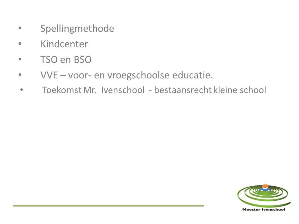 Spellingmethode Kindcenter TSO en BSO VVE – voor- en vroegschoolse educatie. Toekomst Mr. Ivenschool - bestaansrecht kleine school