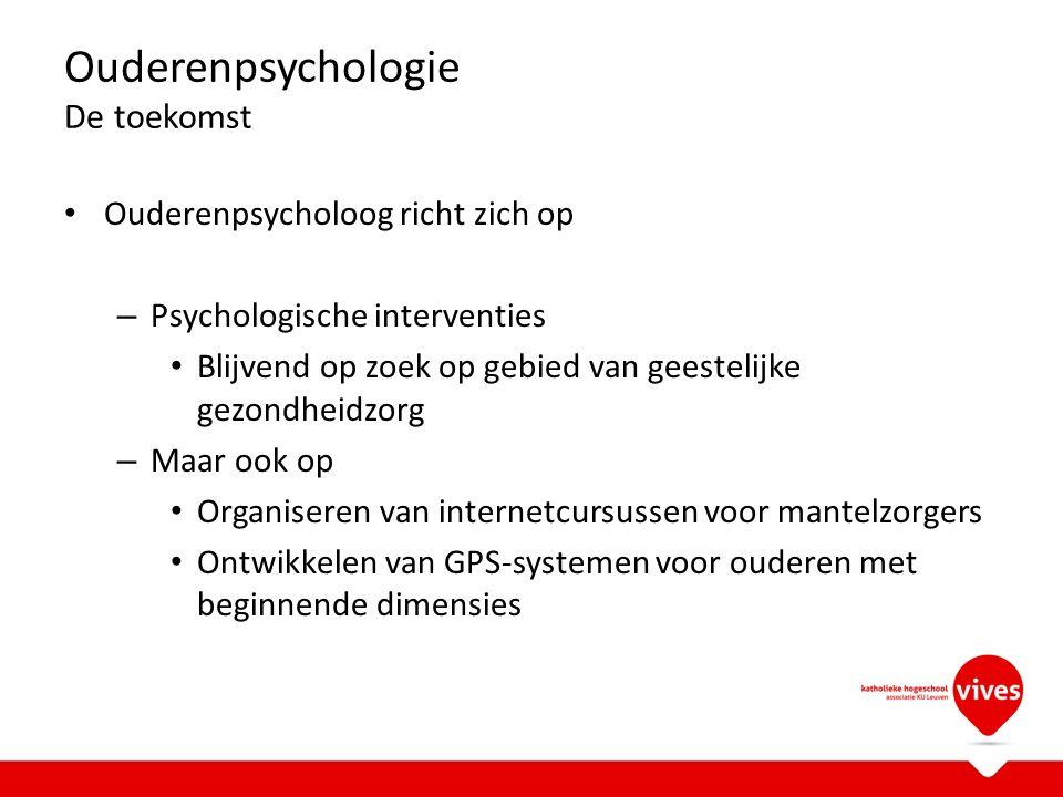 Ouderenpsychologie De toekomst Ouderenpsycholoog richt zich op – Psychologische interventies Blijvend op zoek op gebied van geestelijke gezondheidzorg