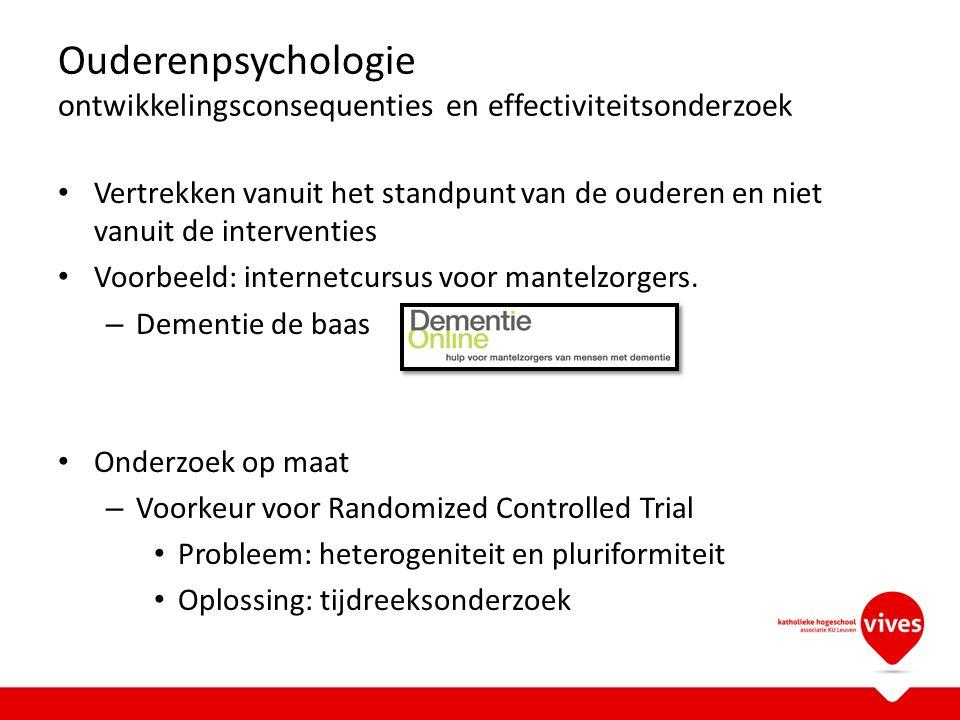 Ouderenpsychologie ontwikkelingsconsequenties en effectiviteitsonderzoek Vertrekken vanuit het standpunt van de ouderen en niet vanuit de interventies