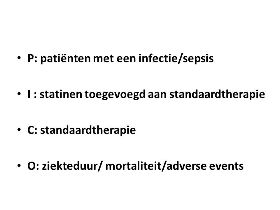 P: patiënten met een infectie/sepsis I : statinen toegevoegd aan standaardtherapie C: standaardtherapie O: ziekteduur/ mortaliteit/adverse events