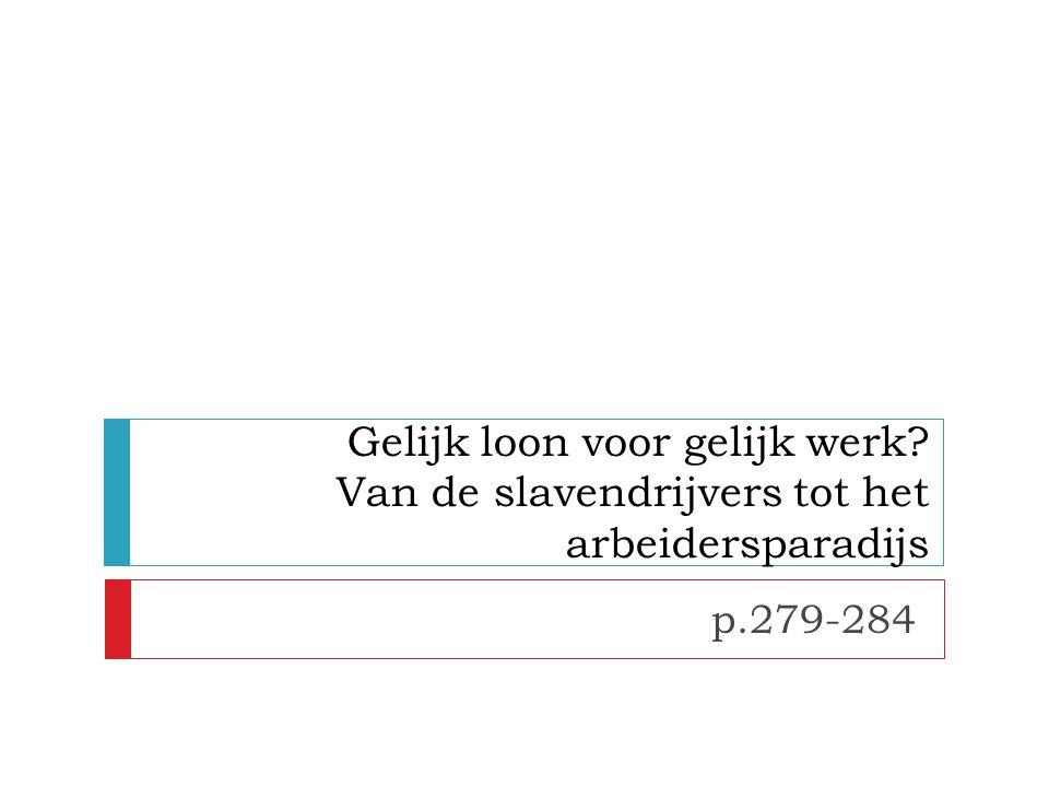 Gelijk loon voor gelijk werk Van de slavendrijvers tot het arbeidersparadijs p.279-284