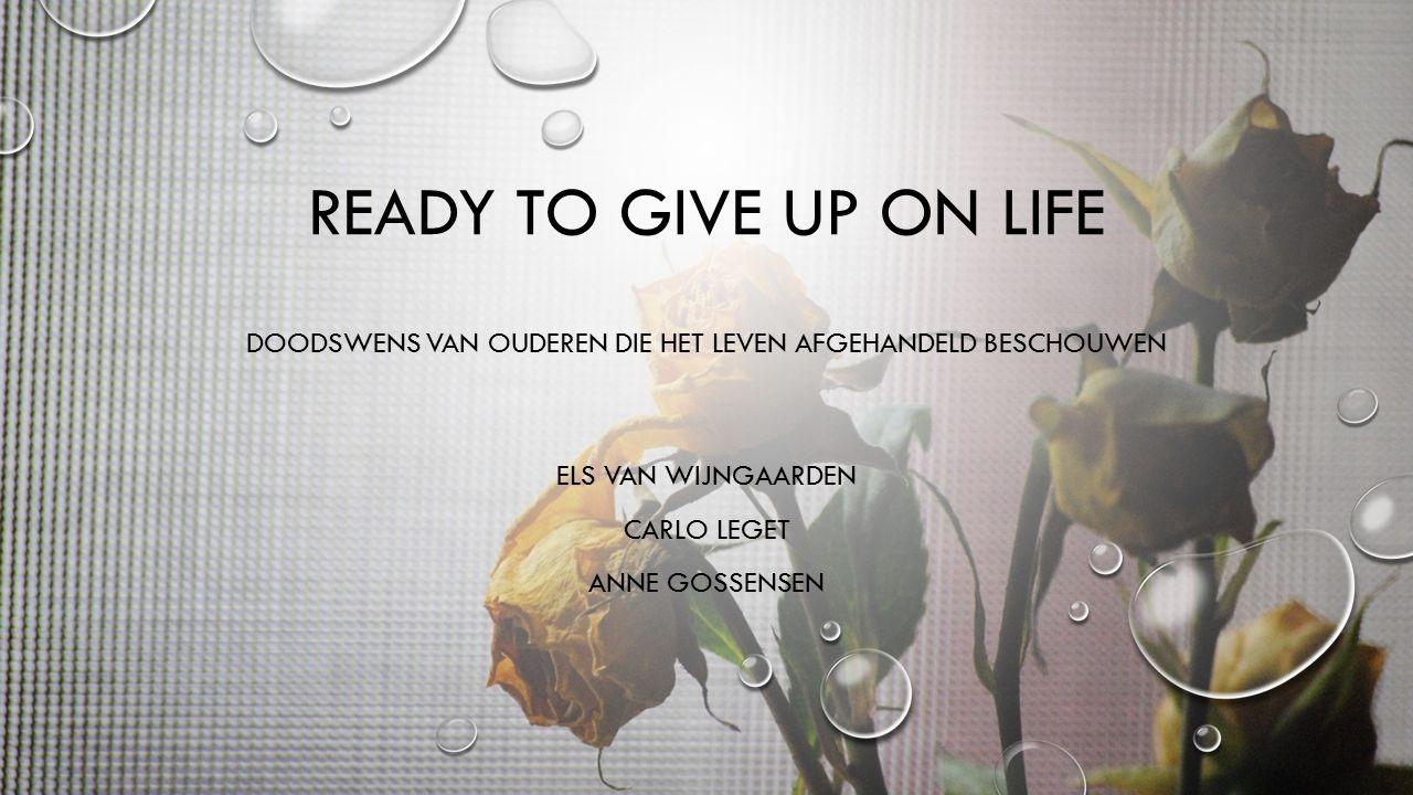 READY TO GIVE UP ON LIFE DOODSWENS VAN OUDEREN DIE HET LEVEN AFGEHANDELD BESCHOUWEN ELS VAN WIJNGAARDEN CARLO LEGET ANNE GOSSENSEN