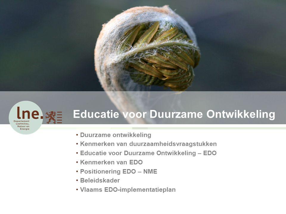Educatie voor Duurzame Ontwikkeling Duurzame ontwikkeling Kenmerken van duurzaamheidsvraagstukken Educatie voor Duurzame Ontwikkeling – EDO Kenmerken