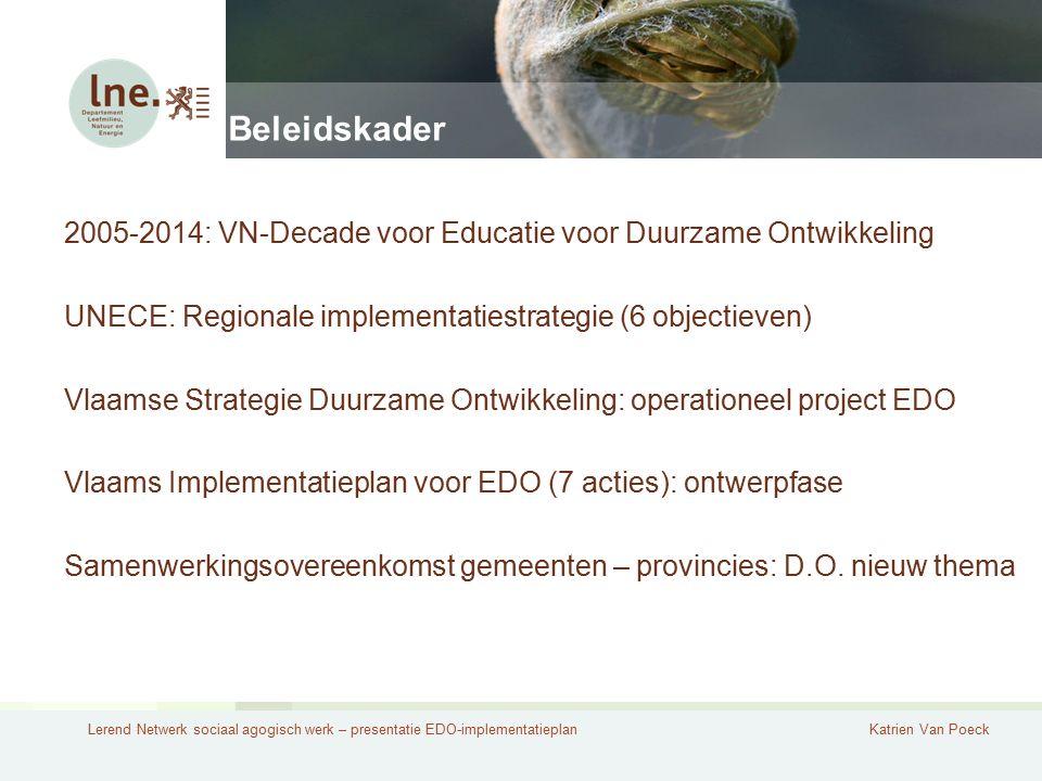 Lerend Netwerk sociaal agogisch werk – presentatie EDO-implementatieplanKatrien Van Poeck Beleidskader 2005-2014: VN-Decade voor Educatie voor Duurzam
