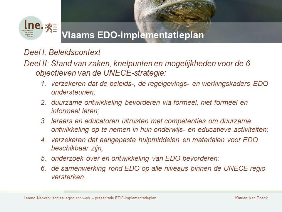 Lerend Netwerk sociaal agogisch werk – presentatie EDO-implementatieplanKatrien Van Poeck Vlaams EDO-implementatieplan Deel I: Beleidscontext Deel II:
